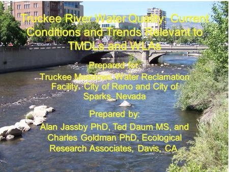 Truckee River Water Quality: Current Conditions and Trends Relevant to TMDLs and WLAs Prepared for: Truckee Meadows Water Reclamation Facility. City of.
