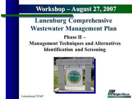 Lunenburg CWMP Phase II – Management Techniques and Alternatives Identification and Screening Lunenburg Comprehensive Wastewater Management Plan Workshop.