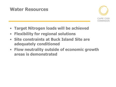 Water Resources Target Nitrogen loads will be achieved Flexibility for regional solutions Site constraints at Buck Island Site are adequately conditioned.