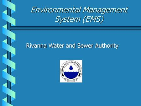 Environmental Management System (EMS) Rivanna Water and Sewer Authority.