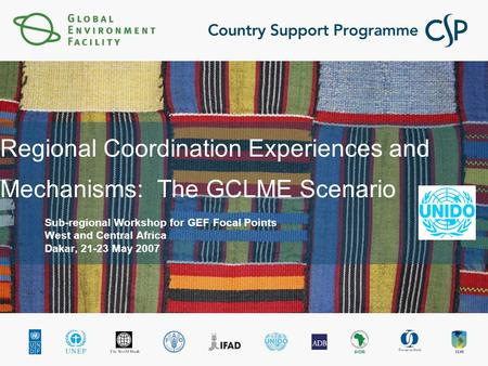 Regional Coordination Experiences and Mechanisms: The GCLME Scenario Sub-regional Workshop for GEF Focal Points West and Central Africa Dakar, 21-23 May.