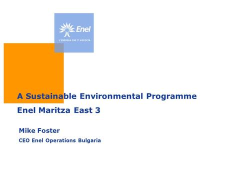 A Sustainable Environmental Programme Enel Maritza East 3 Mike Foster CEO Enel Operations Bulgaria.