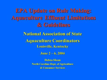EPA Update on Rule Making: Aquaculture Effluent Limitations & Guidelines National Association of State Aquaculture Coordinators Louisville, Kentucky June.