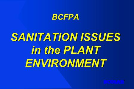 BCFPA SANITATION ISSUES in the PLANT ENVIRONMENT.
