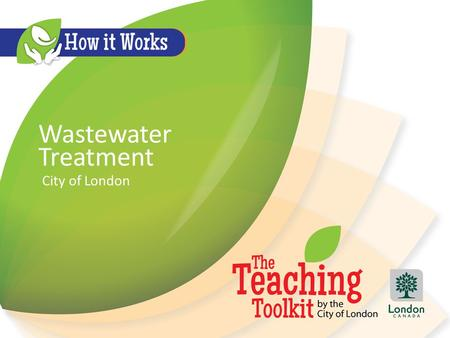 Wastewater Treatment City of London. What is Wastewater? Water used in our communities and businesses leaves as wastewater to be treated and returned.