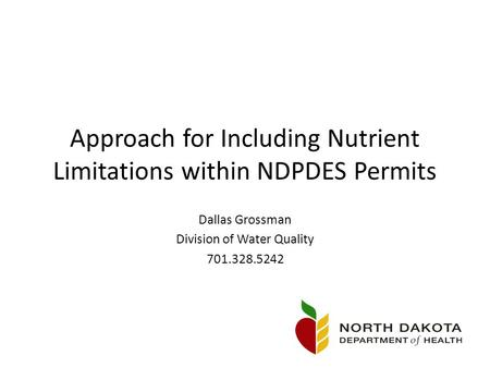 Approach for Including Nutrient Limitations within NDPDES Permits Dallas Grossman Division of Water Quality 701.328.5242.