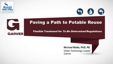 Paving a Path to Potable Reuse Flexible Treatment for To Be Determined Regulations Michael Watts, PhD, PE Water Technology Leader Garver.