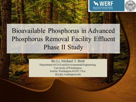 Bioavailable Phosphorus in Advanced Phosphorus Removal Facility Effluent Phase II Study Bo Li, Michael T. Brett Department of Civil and Environmental Engineering,