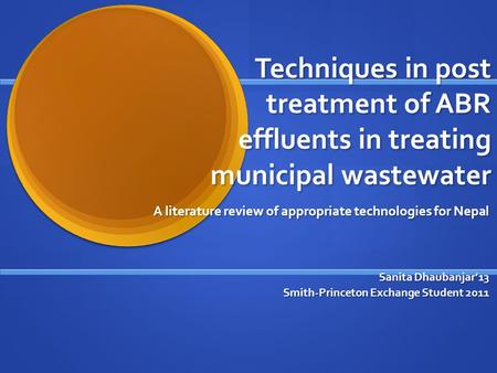Techniques in post treatment of ABR effluents in treating municipal wastewater A literature review of appropriate technologies for Nepal Sanita Dhaubanjar'13.