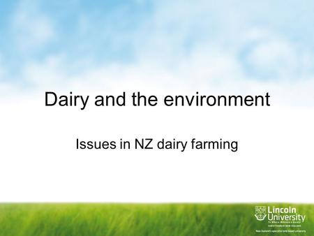 Dairy and the environment Issues in NZ dairy farming.