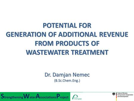 POTENTIAL FOR GENERATION OF ADDITIONAL REVENUE FROM PRODUCTS OF WASTEWATER TREATMENT Dr. Damjan Nemec (B.Sc.Chem.Eng.)