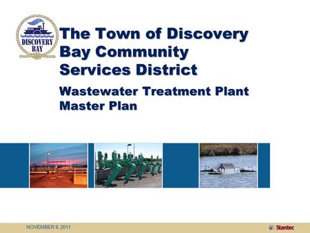 The Town of Discovery Bay Community Services District Wastewater Treatment Plant Master Plan NOVEMBER 9, 2011.