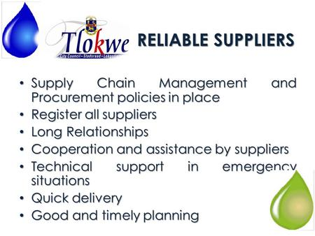 RELIABLE SUPPLIERS Supply Chain Management and Procurement policies in place Supply Chain Management and Procurement policies in place Register all suppliers.