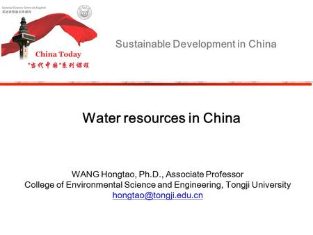 Water resources in China WANG Hongtao, Ph.D., Associate Professor College of Environmental Science and Engineering, Tongji University