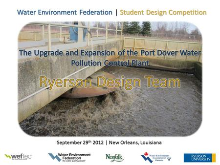 September 29 th 2012 | New Orleans, Louisiana Water Environment Federation | Student Design Competition.