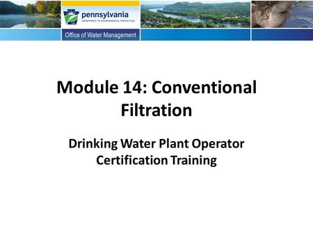 Module 14: Conventional Filtration Drinking Water Plant Operator Certification Training.