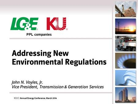 Addressing New Environmental Regulations John N. Voyles, Jr. Vice President, Transmission & Generation Services KIUC Annual Energy Conference, March 2014.