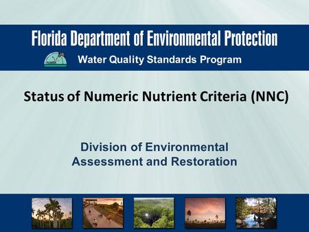 Water Quality Standards Program Status of Numeric Nutrient Criteria (NNC) Division of Environmental Assessment and Restoration.