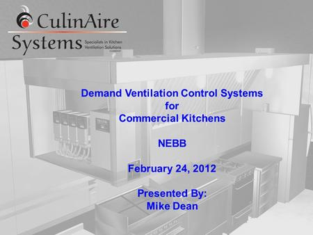 Demand Ventilation Control Systems for Commercial Kitchens NEBB February 24, 2012 Presented By: Mike Dean.