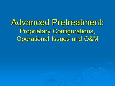 Advanced Pretreatment: Proprietary Configurations, Operational Issues and O&M.