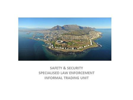 SAFETY & SECURITY SPECIALISED LAW ENFORCEMENT INFORMAL TRADING UNIT.