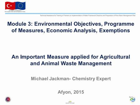Module 3: Environmental Objectives, Programme of Measures, Economic Analysis, Exemptions An Important Measure applied for Agricultural and Animal Waste.