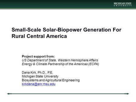 Small-Scale Solar-Biopower Generation For Rural Central America Project support from: US Department of State, Western Hemisphere Affairs Energy & Climate.