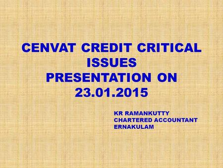 CENVAT CREDIT CRITICAL ISSUES PRESENTATION ON