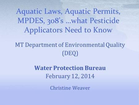 MT Department of Environmental Quality (DEQ) Water Protection Bureau February 12, 2014 Christine Weaver.