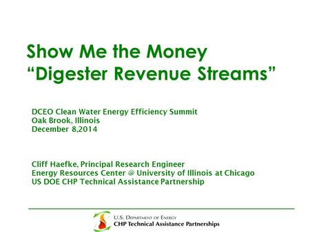 "Show Me the Money ""Digester Revenue Streams"" DCEO Clean Water Energy Efficiency Summit Oak Brook, Illinois December 8,2014 Cliff Haefke, Principal Research."