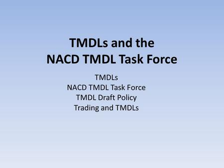 TMDLs and the NACD TMDL Task Force TMDLs NACD TMDL Task Force TMDL Draft Policy Trading and TMDLs.