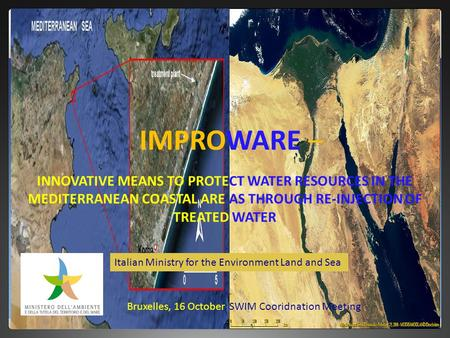 IMPROWARE – INNOVATIVE MEANS TO PROTECT WATER RESOURCES IN THE MEDITERRANEAN COASTAL ARE AS THROUGH RE-INJECTION OF TREATED WATER Bruxelles, 16 October,