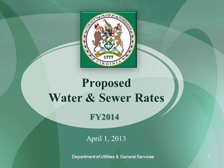 Proposed Water & Sewer Rates FY2014 Department of Utilities & General Services April 1, 2013 1.