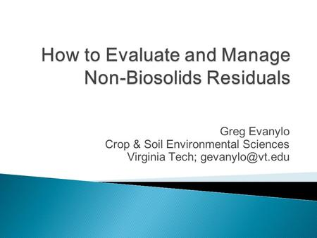 Greg Evanylo Crop & Soil Environmental Sciences Virginia Tech;