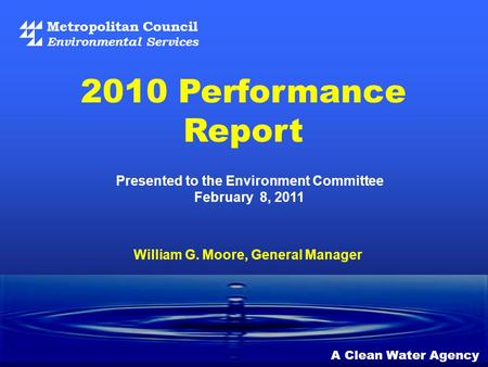 Metropolitan Council Environmental Services A Clean Water Agency Presented to the Environment Committee February 8, 2011 2010 Performance Report William.
