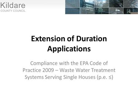 Extension of Duration Applications Compliance with the EPA Code of Practice 2009 – Waste Water Treatment Systems Serving Single Houses (p.e. ≤)