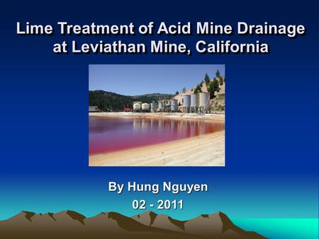By Hung Nguyen 02 - 2011 Lime Treatment of Acid Mine Drainage at Leviathan Mine, California.