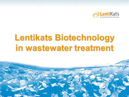 Lentikats Biotechnology in wastewater treatment. Content Our company What is Lentikats Biocatalyst? Advantages of Lentikats Biotechnology Comparison of.