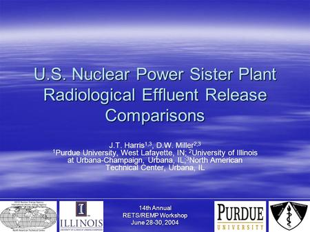 14th Annual RETS/REMP Workshop June 28-30, 2004 U.S. Nuclear Power Sister Plant Radiological Effluent Release Comparisons J.T. Harris 1,3, D.W. Miller.