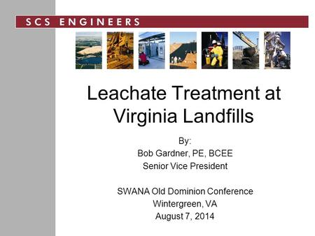 Leachate Treatment at Virginia Landfills By: Bob Gardner, PE, BCEE Senior Vice President SWANA Old Dominion Conference Wintergreen, VA August 7, 2014.