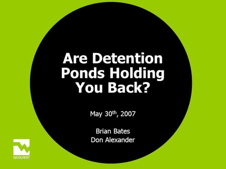 Are Detention Ponds Holding You Back? May 30 th, 2007 Brian Bates Don Alexander.