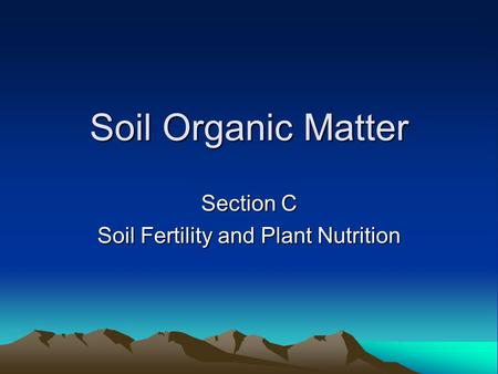 Soil Organic Matter Section C Soil Fertility and Plant Nutrition.