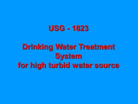 USG - 1823 Drinking Water Treatment System for high turbid water source.