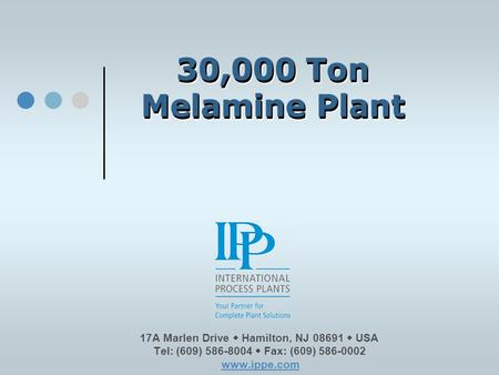 30,000 Ton Melamine Plant 30,000 Ton Melamine Plant Please click on our logo or any link in this presentation to be redirected to our website & email.