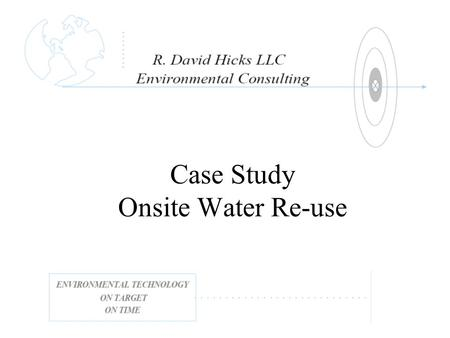 Case Study Onsite Water Re-use. Horizontal Flow Wetlands BOD, TSS, & Nitrogen Removal.