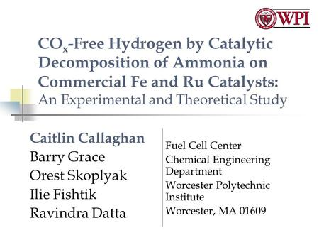 CO x -Free Hydrogen by Catalytic Decomposition of Ammonia on Commercial Fe and Ru Catalysts: An Experimental and Theoretical Study Caitlin Callaghan Barry.