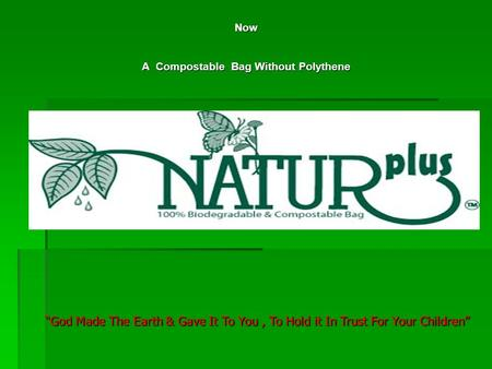 "Now A Compostable Bag Without Polythene ""God Made The Earth & Gave It To You, To Hold it In Trust For Your Children"""