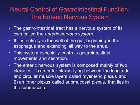 Neural Control of Gastrointestinal Function- The Enteric Nervous System The gastrointestinal tract has a nervous system of its own called the enteric nervous.