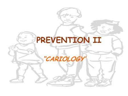 "PREVENTION II ""CARIOLOGY'. HISTORICAL OVERVIEW General understanding of cause of dental caries has not changed since Miller developed the chemoparasitic."