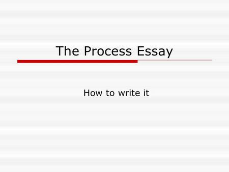 The Process Essay How to write it. 21/04/20152 The Process  Topic – The Digestive Process  Brainstorm for ideas  Choose and group the ideas  Write.